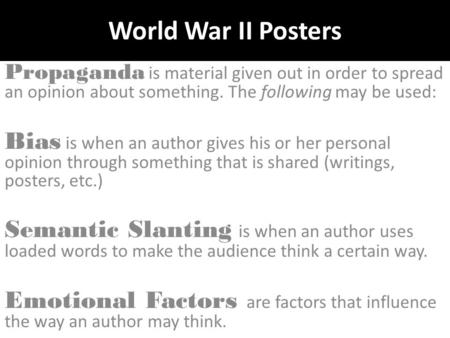 World War II Posters Propaganda is material given out in order to spread an opinion about something. The following may be used: Bias is when an author.
