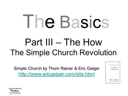 The BasicsThe Basics Part III – The How The Simple Church Revolution Simple Church by Thom Rainer & Eric Geiger