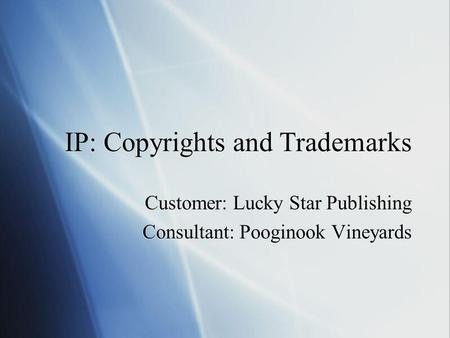 IP: Copyrights and Trademarks Customer: Lucky Star Publishing Consultant: Pooginook Vineyards Customer: Lucky Star Publishing Consultant: Pooginook Vineyards.