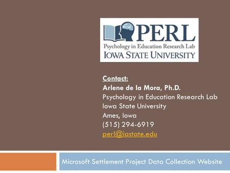 Microsoft Settlement Project Data Collection Website Contact: Arlene de la Mora, Ph.D. Psychology in Education Research Lab Iowa State University Ames,