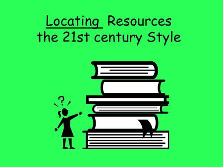 Locating Resources the 21st century Style. The selection of resources was traditionally our time to SHINE ! –Typical project boxes (books, clippings,