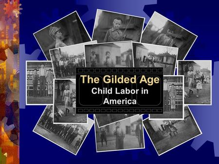The Gilded Age Child Labor in America. Child Labor: the Lucky Ones Child labor was a national disgrace during the Gilded Age. The lucky ones swept the.