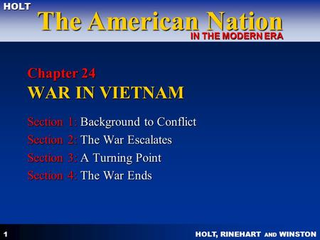 HOLT, RINEHART AND WINSTON The American Nation HOLT IN THE MODERN ERA 1 Chapter 24 WAR IN VIETNAM Section 1: Background to Conflict Section 2: The War.