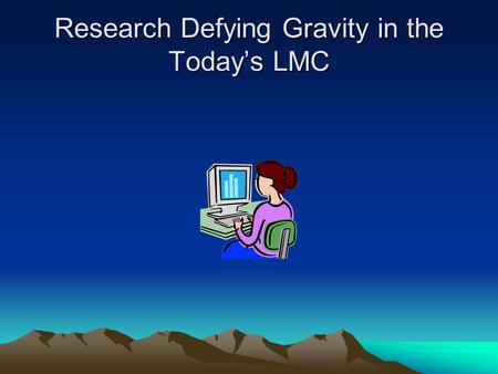 Research Defying Gravity in the Today's LMC. Modeling Recursion in the Research Process Teaching research is probably one of the most exciting parts of.