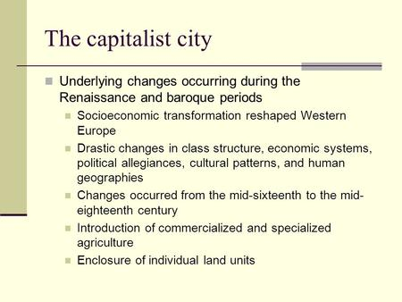 The capitalist city Underlying changes occurring during the Renaissance and baroque periods Socioeconomic transformation reshaped Western Europe Drastic.