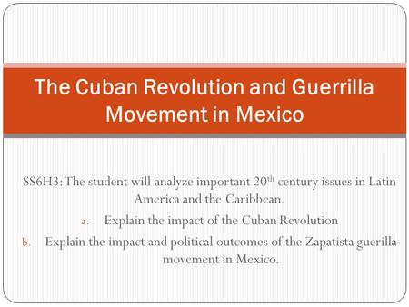 SS6H3: The student will analyze important 20 th century issues in Latin America and the Caribbean. a. Explain the impact of the Cuban Revolution b. Explain.