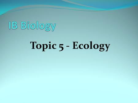 Topic 5 - Ecology. Introduction In our first unit, we will look at making sense of the millions of organisms that live on this Earth, and their interactions.