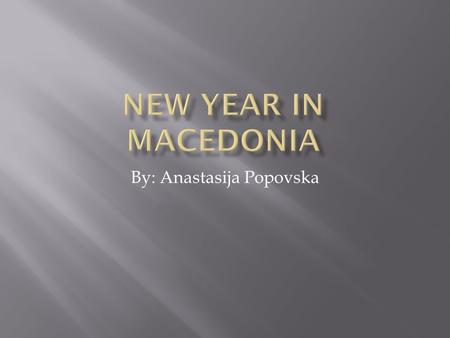 By: Anastasija Popovska. Celebration of New Year Eve is a tradition in Macedonia. The preparation starts in the beginning of December. Every shop-window.
