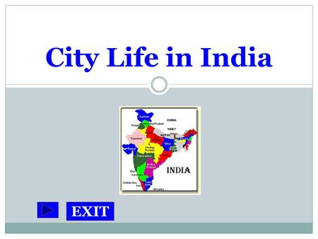 City Life in India EXIT. Majors Cities of India: Delhi, Calcutta and Bombay Delhi ~ the country's capital Calcutta ~ the largest city in India Bombay.