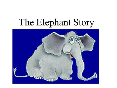 The Elephant Story. In Thailand they tied a baby elephant to a post with a short rope.