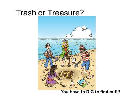 Trash or Treasure? You have to DIG to find out!!!.