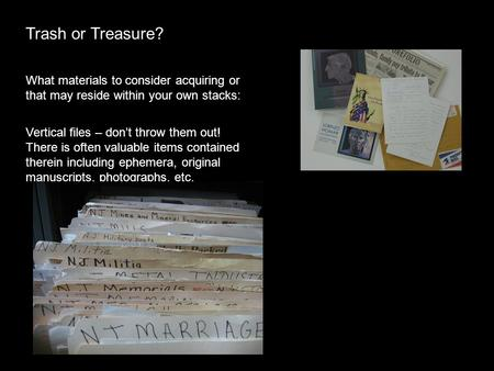 Trash or Treasure? What materials to consider acquiring or that may reside within your own stacks: Vertical files – don't throw them out! There is often.