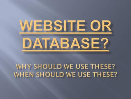 Websites We can use website s to find informat ion on any subject.