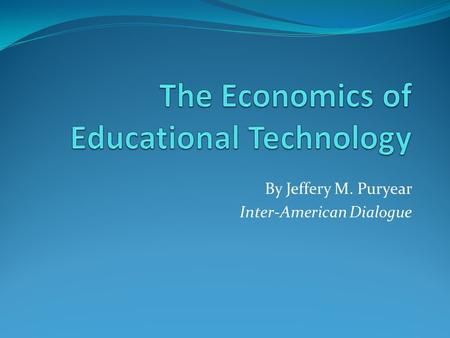 By Jeffery M. Puryear Inter-American Dialogue. Educational Technology Print Audio Cassettes Programmed Learning Radio Broadcast Television Personal Computers.