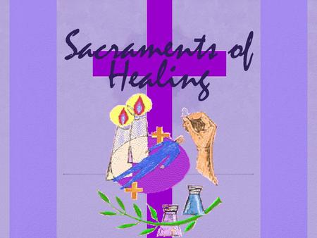 Sacraments of Healing.