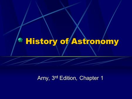 History of Astronomy Arny, 3 rd Edition, Chapter 1.