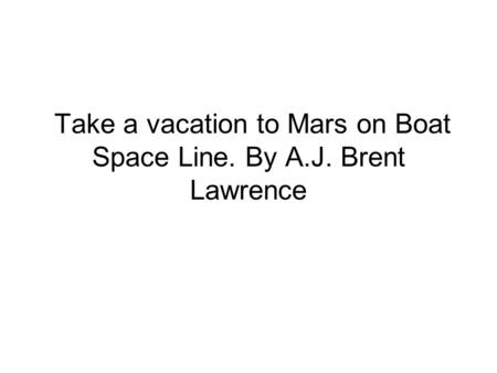 Take a vacation to Mars on Boat Space Line. By A.J. Brent Lawrence.