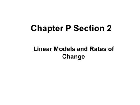 Chapter P Section 2 Linear Models and Rates of Change.