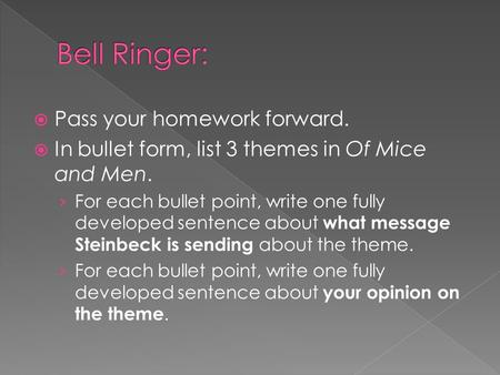  Pass your homework forward.  In bullet form, list 3 themes in Of Mice and Men. › For each bullet point, write one fully developed sentence about what.