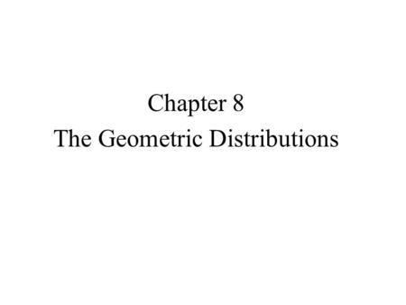 "Chapter 8 The Geometric Distributions. PLINKO Our goal is to determine the probability that a ball will land in slot ""D"". A win occurs when the ball falls."