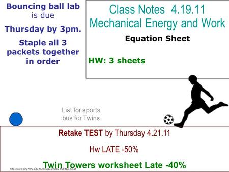 Class Notes 4.19.11 Mechanical Energy and Work Equation Sheet HW: 3 sheets  Retake TEST by Thursday.