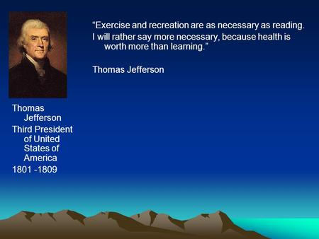 "Thomas Jefferson Third President of United States of America 1801 -1809 ""Exercise and recreation are as necessary as reading. I will rather say more necessary,"