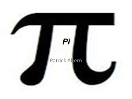 Pi Patrick Ahern. This is what the symbol for pi looks like.