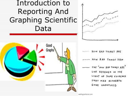 Introduction to Reporting And Graphing Scientific Data.
