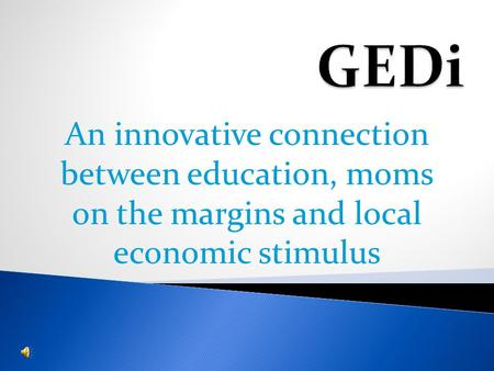 An innovative connection between education, moms on the margins and local economic stimulus.