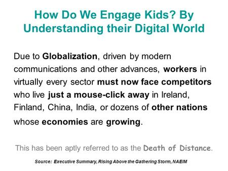 How Do We Engage Kids? By Understanding their Digital World Due to Globalization, driven by modern communications and other advances, workers in virtually.