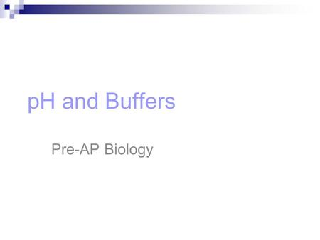 PH and Buffers Pre-AP Biology 1.