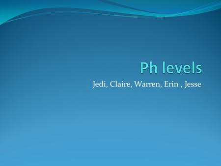 Jedi, Claire, Warren, Erin, Jesse. Why is pH important to monitor in water systems? Ph is a scale that measures the acidity or alkalinity of a substance.