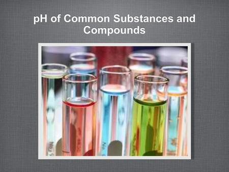 PH of Common Substances and Compounds. Denise Arandia Michelle Armario Raisa Crisologo Joshua Fernandez Ryan Santos.