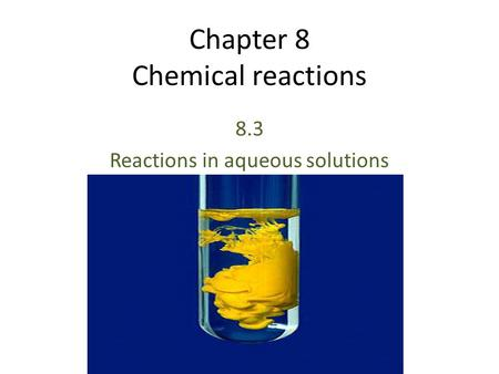 Chapter 8 Chemical reactions 8.3 Reactions in aqueous solutions.