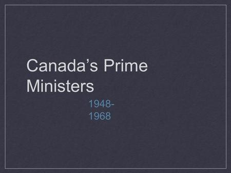 Canada's Prime Ministers 1948- 1968. Louis St. Laurent.