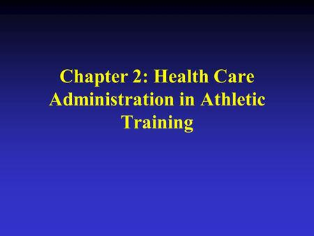 Chapter 2: Health Care Administration in Athletic Training.