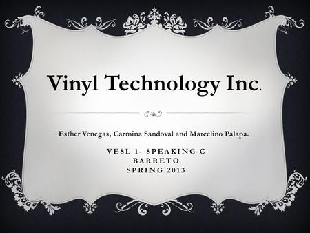 VESL 1- SPEAKING C BARRETO SPRING 2013 Esther Venegas, Carmina Sandoval and Marcelino Palapa. Vinyl Technology Inc.