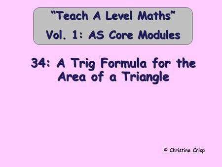 "34: A Trig Formula for the Area of a Triangle © Christine Crisp ""Teach A Level Maths"" Vol. 1: AS Core Modules."