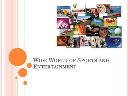 W IDE W ORLD OF S PORTS AND E NTERTAINMENT. S ECTIONS Industry ___________ Special Marketing Tools Destinations: ________ and Tourism Worldwide Sports.