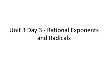 Unit 3 Day 3 - Rational Exponents and Radicals