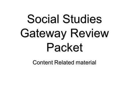 Social Studies Gateway Review Packet Content Related material.