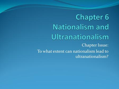 Chapter Issue: To what extent can nationalism lead to ultranationalism?