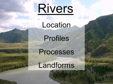 Rivers Location Profiles Processes Landforms. 2 5 10 1 4 7 5 9 2 8 6 3 1 3 4 6 7 8 9 Thames Spey Clyde Shannon Tees Ouse Tay Severn Trent Forth Main UK.