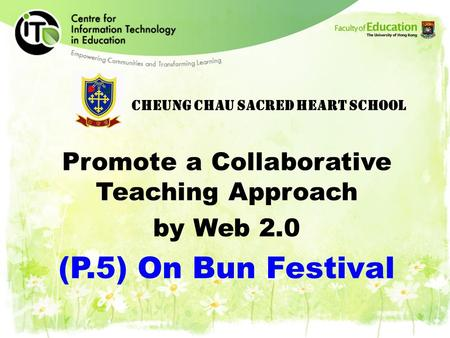 Cheung Chau Sacred Heart School Promote a Collaborative Teaching Approach by Web 2.0 (P.5) On Bun Festival.