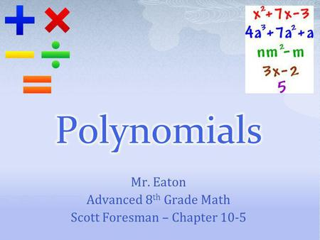 Mr. Eaton Advanced 8 th Grade Math Scott Foresman – Chapter 10-5.
