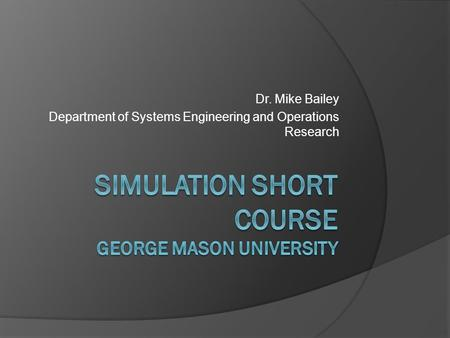 Dr. Mike Bailey Department of Systems Engineering and Operations Research.