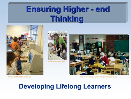 Ensuring Higher - end Thinking Developing Lifelong Learners