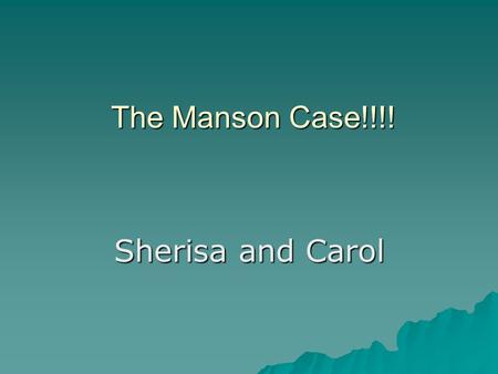 The Manson Case!!!! Sherisa and Carol. Bio of CM Born 12 November 1934,Cincinnati,Ohio Real name was Charles Milles Maddox Still in prison today.