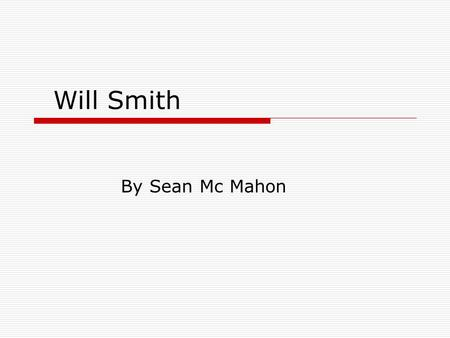 Will Smith By Sean Mc Mahon. Growing Up  Will was born September 25, 1968  He was raised in Philidelphia, Pensylvania.