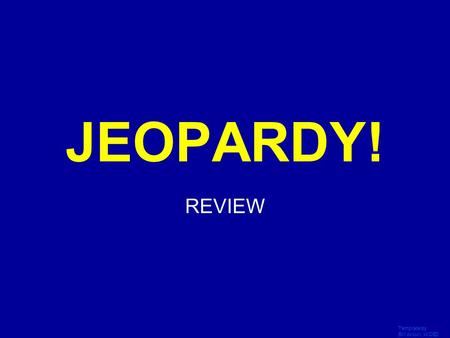 Template by Bill Arcuri, WCSD Click Once to Begin JEOPARDY! REVIEW.
